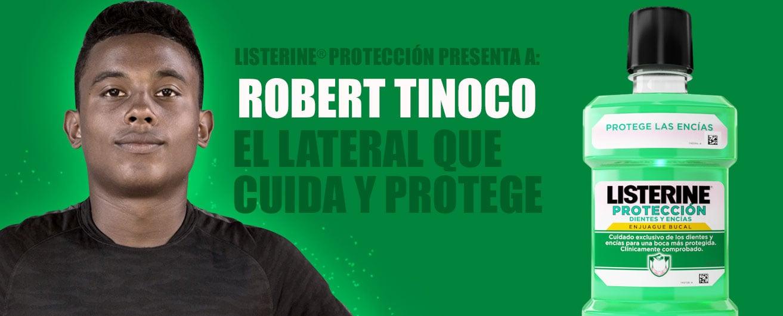 LISTERINE® Protección presenta a: Robert Tinoco. El lateral que cuida y protege