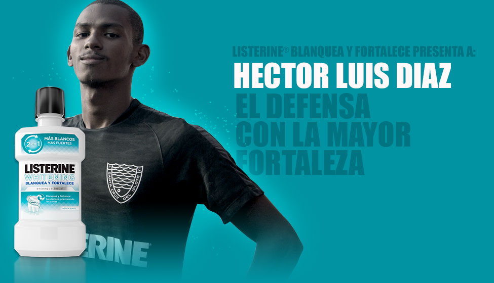 LISTERINE® Blanquea y Fortalece presenta a: Héctor Luis Díaz el defensa con la mayor fortaleza