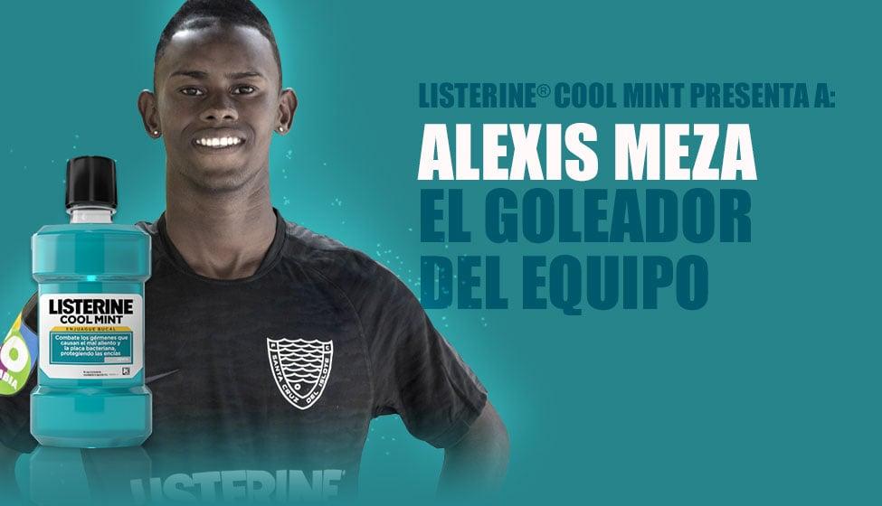 LISTERINE® Cool Mint presenta a: Alexis Meza. El goleador del equipo
