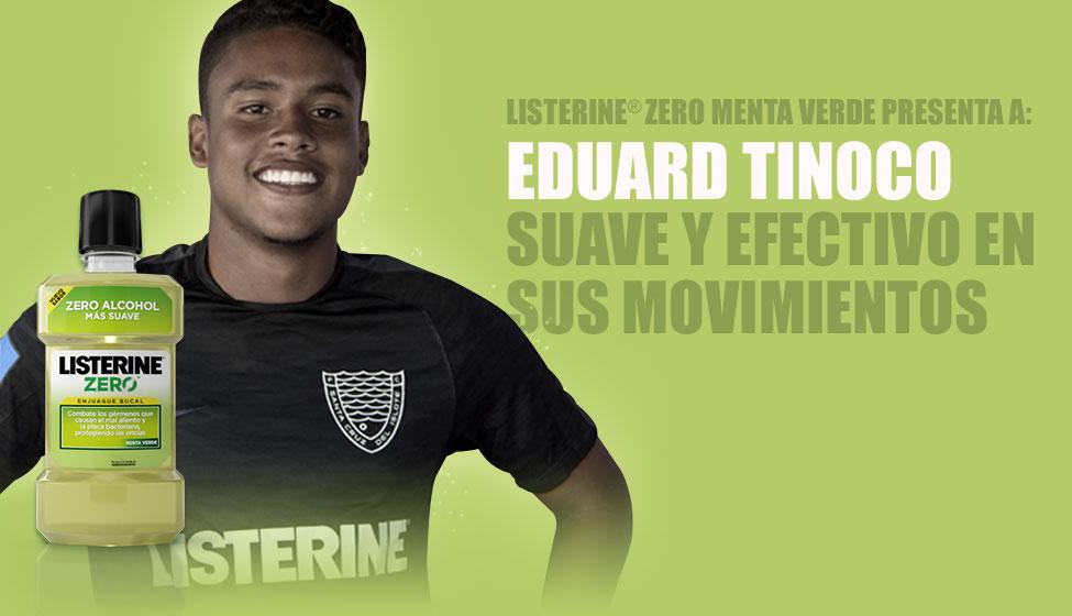 LISTERINE® Zero Menta Verde presenta a: Eduardo Tinoco. Suave y efectivo en sus movimientos