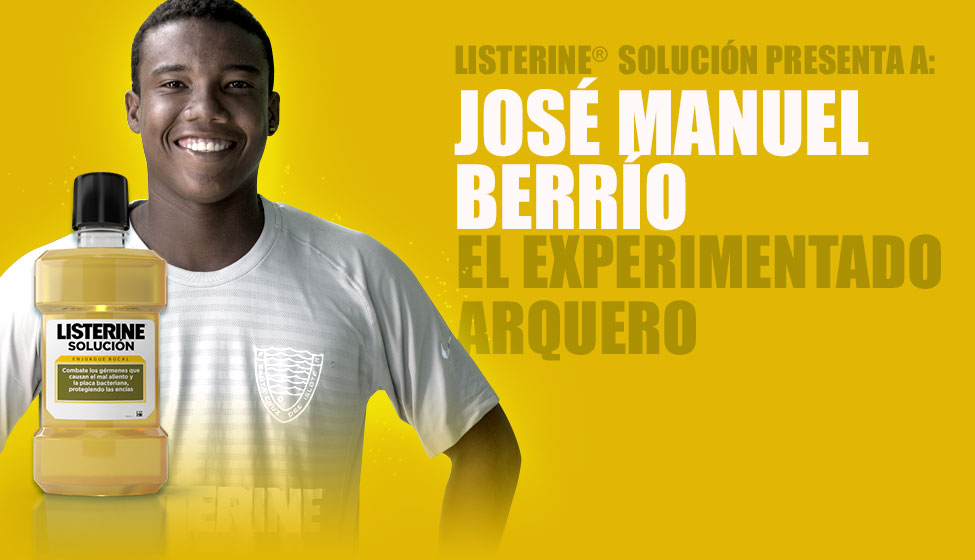 LISTERINE® Solución presenta a: José Manuel Berrío. El experimentado arquero